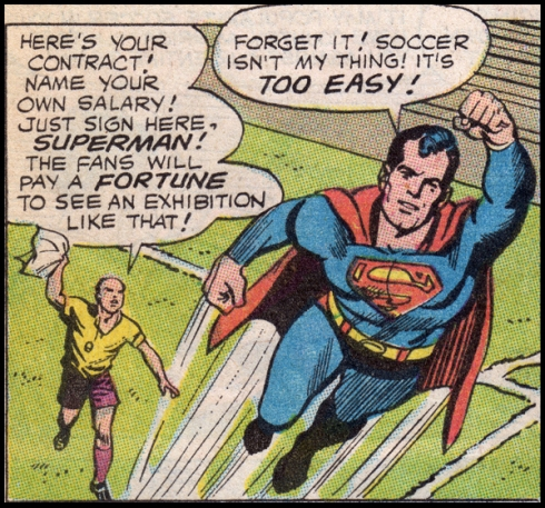 Sorry, Supes. Not on this team. You'd be too aggressive. Try a boys team.